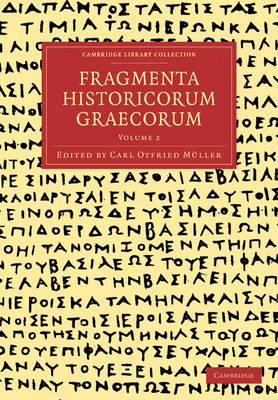 Fragmenta Historicorum Graecorum: Volume 2 - Cambridge Library Collection - Classics (Paperback)