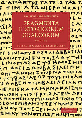 Fragmenta Historicorum Graecorum: Volume 3 - Cambridge Library Collection - Classics (Paperback)