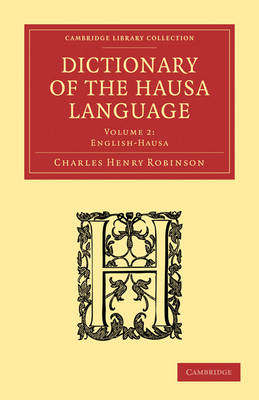 Dictionary of the Hausa Language 2 Volume Paperback Set Dictionary of the Hausa Language: English-Hausa Volume 2 - Cambridge Library Collection - Linguistics (Paperback)