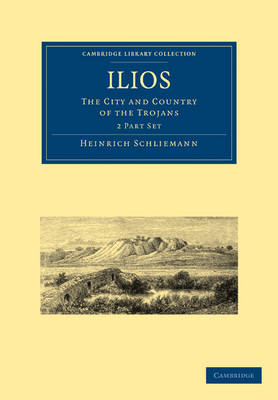 Ilios 2 Part Set: The City and Country of the Trojans - Cambridge Library Collection - Archaeology