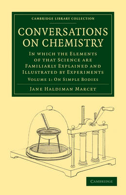 Conversations on Chemistry: In which the Elements of that Science are Familiarly Explained and Illustrated by Experiments - Cambridge Library Collection - Physical  Sciences Volume 2 (Paperback)