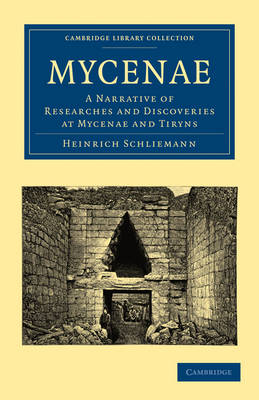 Cambridge Library Collection - Archaeology: Mycenae: A Narrative of Researches and Discoveries at Mycenae and Tiryns (Paperback)