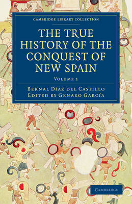 The The True History of the Conquest of New Spain 5 Volume Set in 4 Pieces The True History of the Conquest of New Spain: Volume 5 - Cambridge Library Collection - Archaeology