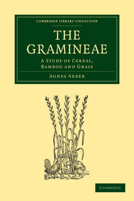 The Gramineae: A Study of Cereal, Bamboo and Grass - Cambridge Library Collection - Botany and Horticulture (Paperback)