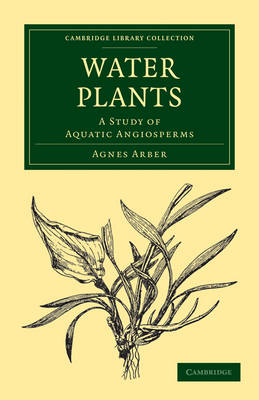 Water Plants: A Study of Aquatic Angiosperms - Cambridge Library Collection - Botany and Horticulture (Paperback)