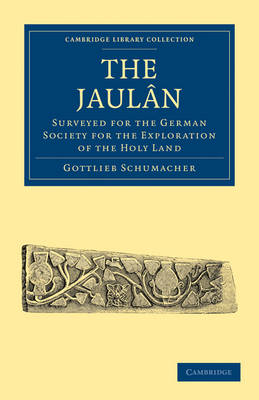 The Jaulan: Surveyed for the German Society for the Exploration of the Holy Land - Cambridge Library Collection - Archaeology (Paperback)