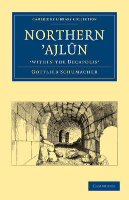 Northern 'Ajlun, 'within the Decapolis' - Cambridge Library Collection - Archaeology (Paperback)