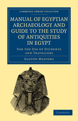 Manual of Egyptian Archaeology and Guide to the Study of Antiquities in Egypt: For the Use of Students and Travellers - Cambridge Library Collection - Egyptology (Paperback)