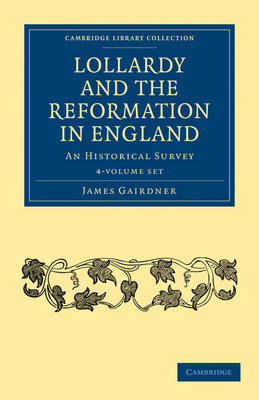 Lollardy and the Reformation in England 4 Volume Paperback Set: An Historical Survey - Cambridge Library Collection - British and Irish History, 15th & 16th Centuries