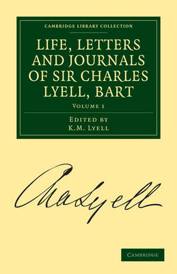 Life, Letters and Journals of Sir Charles Lyell, Bart 2 Volume Set Life, Letters and Journals of Sir Charles Lyell, Bart: Volume 1 - Cambridge Library Collection - Earth Science (Paperback)