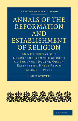 Annals of the Reformation and Establishment of Religion: And Other Various Occurrences in the Church of England, during Queen Elizabeth's Happy Reign - Cambridge Library Collection - British and Irish History, 15th & 16th Centuries Volume 2 (Paperback)