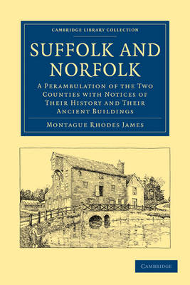 Suffolk and Norfolk: A Perambulation of the Two Counties with Notices of their History and their Ancient Buildings - Cambridge Library Collection - Medieval History (Paperback)