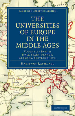 The Cambridge Library Collection - Medieval History: Volume 2 The Universities of Europe in the Middle Ages: Italy, Spain, France, Germany, Scotland, etc. Part 1 (Paperback)