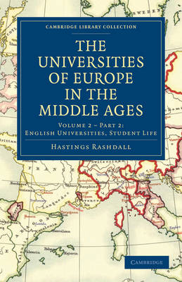 The Universities of Europe in the Middle Ages: Volume 2, Part 2, English Universities, Student Life - Cambridge Library Collection - Medieval History (Paperback)