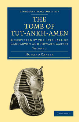The Tomb of Tut-Ankh-Amen: Discovered by the Late Earl of Carnarvon and Howard Carter - Cambridge Library Collection - Egyptology (Paperback)