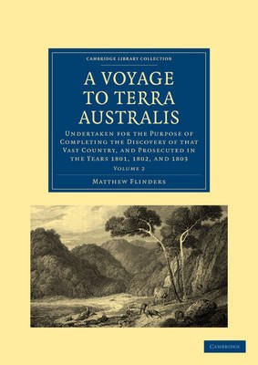 A Voyage to Terra Australis: Undertaken for the Purpose of Completing the Discovery of that Vast Country, and Prosecuted in the Years 1801, 1802, and 1803 - Cambridge Library Collection - Maritime Exploration (Paperback)