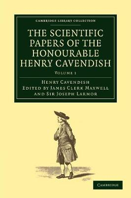 The The Scientific Papers of the Honourable Henry Cavendish, F. R. S. 2 Volume Set The Scientific Papers of the Honourable Henry Cavendish, F. R. S: The Electrical Researches Volume 1 - Cambridge Library Collection - Physical  Sciences (Paperback)