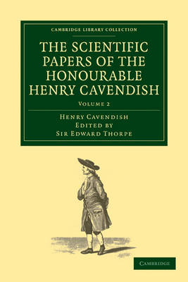 The Scientific Papers of the Honourable Henry Cavendish, F. R. S - Cambridge Library Collection - Physical  Sciences (Paperback)