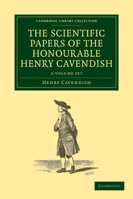 The Scientific Papers of the Honourable Henry Cavendish, F. R. S. 2 Volume Set - Cambridge Library Collection - Physical  Sciences