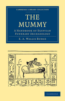 The Mummy: A Handbook of Egyptian Funerary Archaeology - Cambridge Library Collection - Egyptology (Paperback)