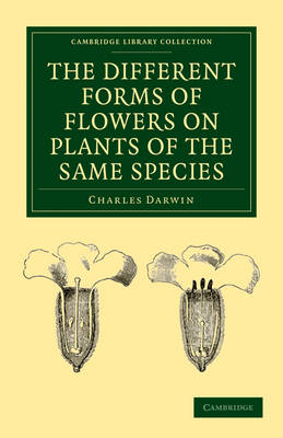 Cambridge Library Collection - Darwin, Evolution and Genetics: The Different Forms of Flowers on Plants of the Same Species (Paperback)