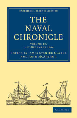 The Cambridge Library Collection - Naval Chronicle The Naval Chronicle: July-December 1804 Volume 12 (Paperback)