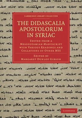 Cambridge Library Collection - Biblical Studies: The Didascalia Apostolorum in Syriac: Edited from a Mesopotamian Manuscript with Various Readings and Collations of Other MSS (Paperback)