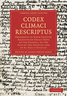 Cambridge Library Collection - Biblical Studies: Codex Climaci Rescriptus: Fragments of Sixth Century Palestinian Syriac Texts of the Gospels, of the Acts of the Apostles and of St. Paul's Epistles (Paperback)