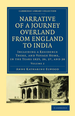 Narrative of a Journey Overland from England, by the Continent of Europe, Egypt, and the Red Sea, to India 2 Volume Set Narrative of a Journey Overland from England, by the Continent of Europe, Egypt, and the Red Sea, to India: Volume 1 - Cambridge Library Collection - Travel and Exploration in Asia (Paperback)
