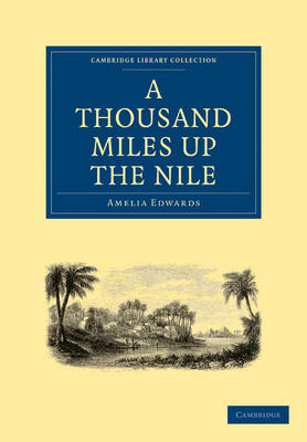 Cambridge Library Collection - Egyptology: A Thousand Miles up the Nile (Paperback)