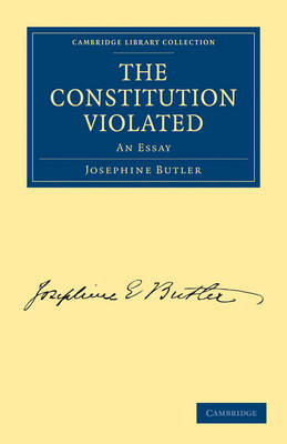 The Constitution Violated: An Essay - Cambridge Library Collection - British and Irish History, 19th Century (Paperback)