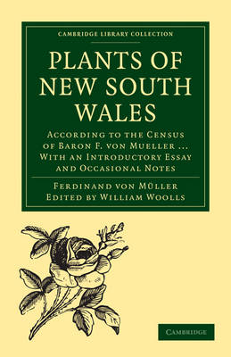 Plants of New South Wales: According to the Census of Baron F. von Mueller ... With an Introductory Essay and Occasional Notes - Cambridge Library Collection - Botany and Horticulture (Paperback)