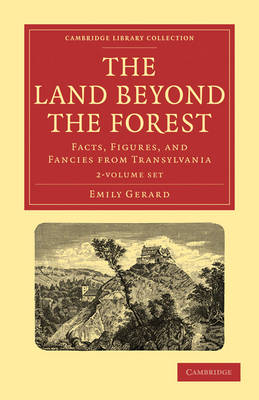 The Land Beyond the Forest 2 Volume Paperback Set: Facts, Figures, and Fancies from Transylvania - Cambridge Library Collection - Travel, Europe
