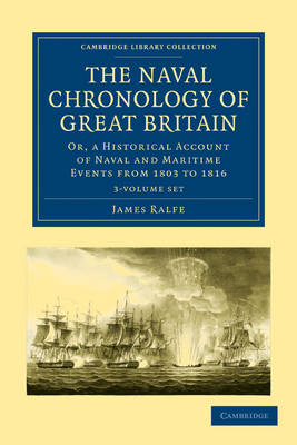 The Naval Chronology of Great Britain 3 Volume Set: Or, An Historical Account of Naval and Maritime Events from 1803 to 1816 - Cambridge Library Collection - Naval and Military History