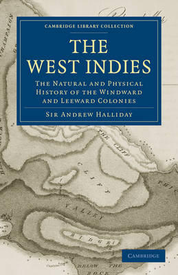 The West Indies: The Natural and Physical History of the Windward and Leeward Colonies - Cambridge Library Collection - Latin American Studies (Paperback)