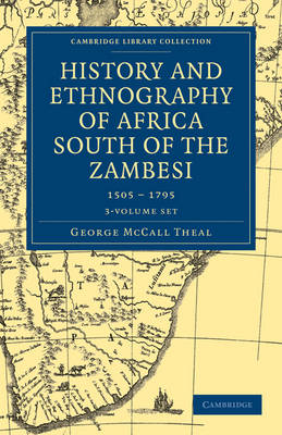 Cambridge Library Collection - African Studies: History and Ethnography of Africa South of the Zambesi, from the Settlement of the Portuguese at Sofala in September 1505 to the Conquest of the Cape Colony by the British in September 1795 3 Volume Set
