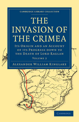 The Invasion of the Crimea: Its Origin and an Account of its Progress Down to the Death of Lord Raglan - Cambridge Library Collection - Naval and Military History Volume 2 (Paperback)
