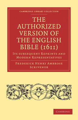 The Authorized Version of the English Bible (1611): Its Subsequent Reprints and Modern Representatives - Cambridge Library Collection - Biblical Studies (Paperback)