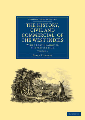 The History, Civil and Commercial, of the West Indies: With a Continuation to the Present Time - Cambridge Library Collection - Slavery and Abolition Volume 3 (Paperback)