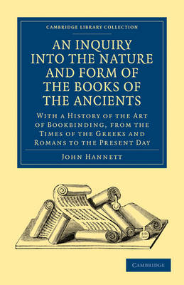 Cambridge Library Collection - History of Printing, Publishing and Libraries: An Inquiry into the Nature and Form of the Books of the Ancients: With a History of the Art of Bookbinding, from the Times of the Greeks and Romans to the Present Day (Paperback)