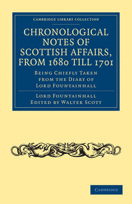 Cambridge Library Collection - British & Irish History, 17th & 18th Centuries: Chronological Notes of Scottish Affairs, from 1680 till 1701: Being Chiefly Taken from the Diary of Lord Fountainhall (Paperback)