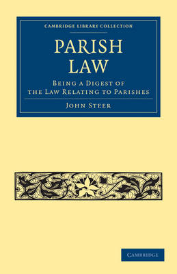 Parish Law: Being a Digest of the Law Relating to Parishes - Cambridge Library Collection - British and Irish History, 19th Century (Paperback)