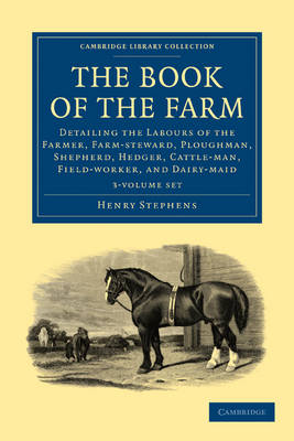 The Book of the Farm 3 Volume Set: Detailing the Labours of the Farmer, Farm-steward, Ploughman, Shepherd, Hedger, Cattle-man, Field-worker, and Dairy-maid - Cambridge Library Collection - British and Irish History, 19th Century