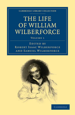 The Life of William Wilberforce - Cambridge Library Collection - Slavery and Abolition Volume 1 (Paperback)