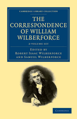 The Correspondence of William Wilberforce 2 Volume Set - Cambridge Library Collection - Slavery and Abolition