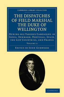 The Dispatches of Field Marshal the Duke of Wellington: During his Various Campaigns in India, Denmark, Portugal, Spain, the Low Countries, and France - Cambridge Library Collection - Naval and Military History Volume 2 (Paperback)