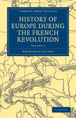 History of Europe during the French Revolution 10 Volume Paperback Set History of Europe during the French Revolution: Volume 7 - Cambridge Library Collection - European History (Paperback)