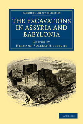 The Excavations in Assyria and Babylonia - Cambridge Library Collection - Archaeology (Paperback)