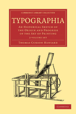 Typographia 2 Part Set: An Historical Sketch of the Origin and Progress of the Art of Printing - Cambridge Library Collection - History of Printing, Publishing and Libraries