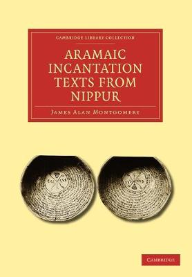 Aramaic Incantation Texts from Nippur - Cambridge Library Collection - Spiritualism and Esoteric Knowledge (Paperback)